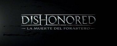 Dishonored: La Muerte del Forastero estrena tráiler